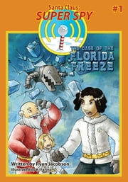 The Case of the Florida Freeze (Santa Claus: Super Spy #1) ebook by Ryan Jacobson