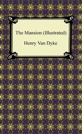 The Mansion (Illustrated) ebook by Henry Van Dyke