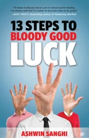 13 STEPS TO BLOODY GOOD LUCK ebook by ASHWIN SANGHI