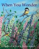 When You Wonder ebook by Pamela Jane Sorensen
