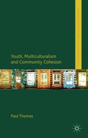 Youth, Multiculturalism and Community Cohesion ebook by P. Thomas
