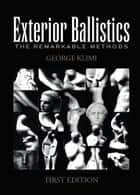 Exterior Ballistics - The Remarkable Methods ebook by George Klimi