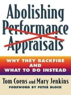 Abolishing Performance Appraisals ebook by Tom Coens,Mary Jenkins