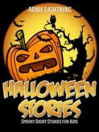 Halloween Stories: Spooky Short Stories for Kids ebook by Arnie Lightning