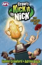 Crawf's Kick it to Nick: The Cursed Cup - The Cursed Cup eBook by Shane Crawford, Adrian Beck