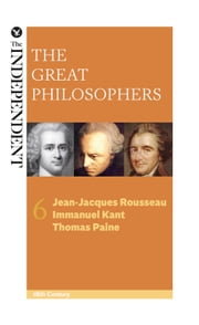 The Great Philosophers: Jean-Jacques Rousseau, Immanuel Kant and Thomas Paine ebook by Jeremy Stangroom,James Garvey