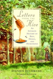 Letters from the Hive - An Intimate History of Bees, Honey, and Humankind ebook by Stephen Buchmann,Banning Repplier