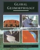 Global Geomorphology ebook by Michael A. Summerfield