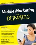 Mobile Marketing For Dummies ebook by Michael Becker, John Arnold