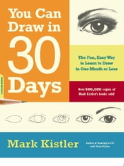 You Can Draw in 30 Days - The Fun, Easy Way to Learn to Draw in One Month or Less ebook by Mark Kistler