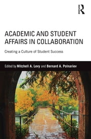 Academic and Student Affairs in Collaboration - Creating a Culture of Student Success ebook by Mitchell A. Levy,Bernard A. Polnariev