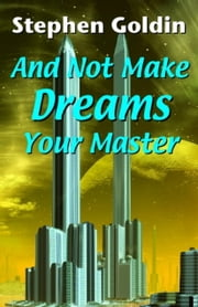 And Not Make Dreams Your Master ebook by Stephen Goldin
