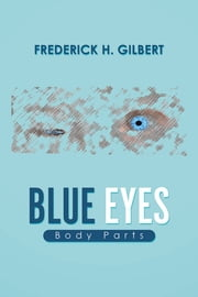 Blue Eyes - Body Parts ebook by Frederick H. Gilbert