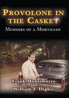 Provolone in the Casket ebook by Frank Montimurro; William F. Higbie