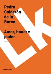 Amor, honor y poder ebook by Pedro Calderón de la Barca