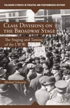 Class Divisions on the Broadway Stage ebook by M. Schwartz