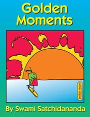 Golden Moments ebook by Satchidananda, Sri Swami