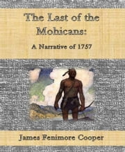 The Last of the Mohicans: A Narrative of 1757 ebook by James Fenimore Cooper