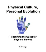 Physical Culture, Personal Evolution ebook by Josh Leeger