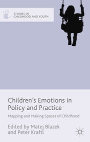 Children's Emotions in Policy and Practice - Mapping and Making Spaces of Childhood ebook by Matej Blazek,Dr Peter Kraftl