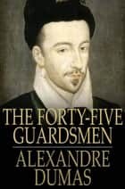 The Forty-Five Guardsmen ebook by Alexandre Dumas