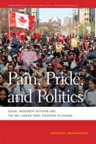 Pain, Pride, and Politics - Social Movement Activism and the Sri Lankan Tamil Diaspora in Canada ebook by Amarnath Amarasingam, Deborah Cowen, Nik Heynen,...