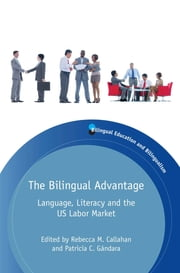 The Bilingual Advantage - Language, Literacy and the US Labor Market ebook by Rebecca M. Callahan,Patricia C. Gándara