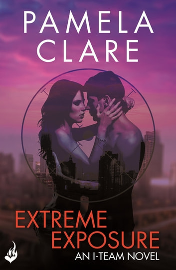 Extreme Exposure: I-Team 1 (A series of sexy, thrilling, unputdownable adventure) ebook by Pamela Clare