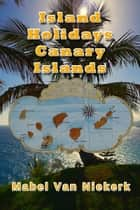 Island Holidays: Canary Islands ebook by Mabel Van Niekerk