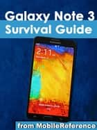 Samsung Galaxy Note 3 Survival Guide - Step-by-Step User Guide for the Galaxy Note 3: Getting Started, Managing eMail, Managing Photos and Videos, Hidden Tips and Tricks ebook by Toly K