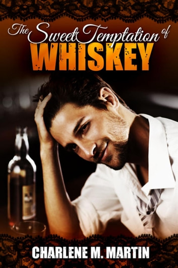 The Sweet Temptation of Whiskey ebook by Charlene Martin