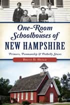 One-Room Schoolhouses of New Hampshire - Primers, Penmanship & Potbelly Stoves ebook by Bruce D. Heald
