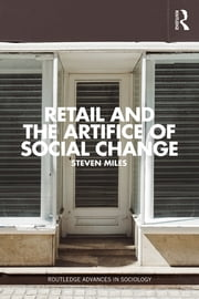 Retail and the Artifice of Social Change ebook by Steven Miles