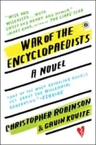 War of the Encyclopaedists ebook by Christopher Robinson,Gavin Kovite
