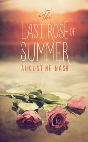 The Last Rose of Summer ebook by Augustine Nash