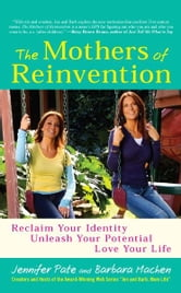 The Mothers of Reinvention - Reclaim Your Identity, Unleash Your Potential, Love Your Life ebook by Jennifer Pate,Barbara Machen