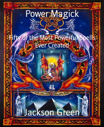 Power Magick - Fifty of the Most Powerful Spells Ever Created ebook by Jackson Green
