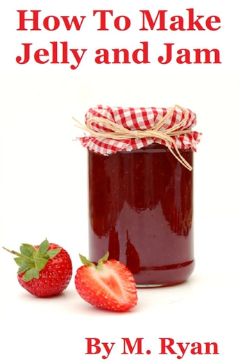 How To Make Jelly and Jam ebook by M. Ryan