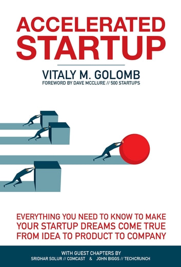 Accelerated Startup - Everything You Need to Know to Make Your Startup Dreams Come True From Idea to Product to Company ebook by Golomb M Vitaly