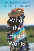What the Heart Wants - A Novel ebook by Audrey Carlan