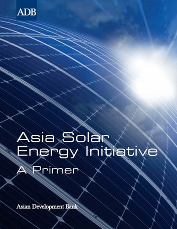 Asia Solar Energy Initiative - A Primer ebook by Asian Development Bank