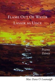 Flame out of Water: Lasair as Uisce - A fascinating bilingual volume of poems in Irish and English ebook by Mac Dara  Ó Luanaigh,Mícheál Ó hAodha