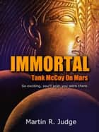 IMMORTAL: Tank McCoy On Mars ebook by Martin R. Judge