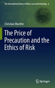 The Price of Precaution and the Ethics of Risk ebook by Christian Munthe