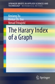 The Harary Index of a Graph ebook by Kexiang Xu,Kinkar Ch. Das,Nenad Trinajstic