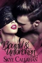 Bound & Unbroken: Part 2 - Out of Bounds, #1.4 ebook by Skye Callahan