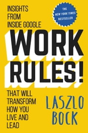 Work Rules! - Insights from Inside Google That Will Transform How You Live and Lead ebook by Kobo.Web.Store.Products.Fields.ContributorFieldViewModel