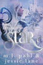 The Frozen Star ebook by Jessie Lane, M.L. Pahl