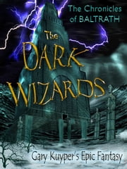 The Chronicles of Baltrath: The Dark Wizards ebook by Gary Kuyper