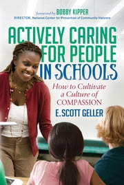 Actively Caring for People in Schools - How to Cultivate a Culture of Compassion ebook by Kobo.Web.Store.Products.Fields.ContributorFieldViewModel